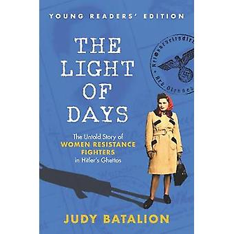 The Light of Days Young Readers' Edition The Untold Story of Women Resistance Fighters in Hitler's Ghettos