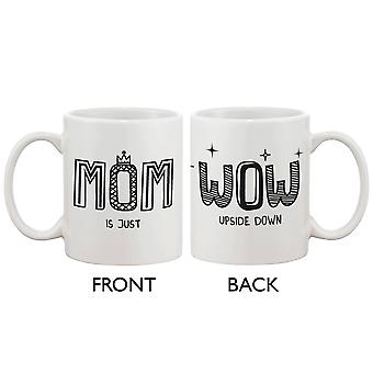 Cute Ceramic Coffee Mug for Mom -MOM Is Just WOW Upside Down, Mother's Day and Christmas Gift for Mother 11oz Mug