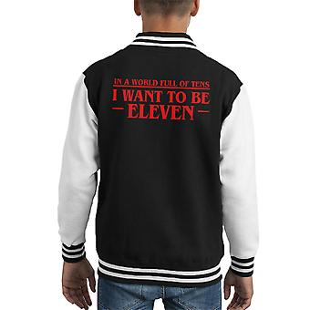 In A World Full Of Tens I Want To Be Eleven Stranger Things Kid's Varsity Jacket