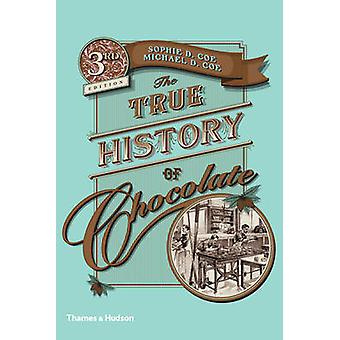 The True History of Chocolate (3rd Revised edition) by Sophie D. Coe