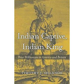 Indian Captive - Indian King - Peter Williamson in America and Britain