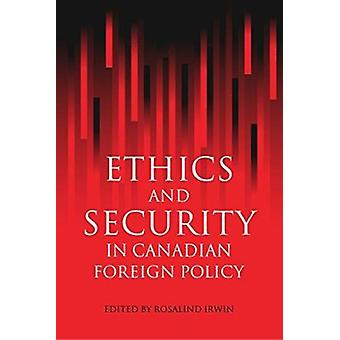 Ethics and Security in Canadian Foreign Policy (New edition) by Rosal