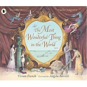 The Most Wonderful Thing in the World by Vivian French - Angela Barre