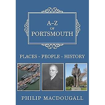 A-Z of Portsmouth - Places-People-History by Philip MacDougall - 97814