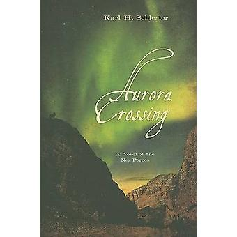 Aurora Crossing - A Novel of the Nez Perces by Karl H. Schlesier - 978