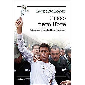 Preso Pero Libre: Notas Desde la Carcel del Lider Venezolano