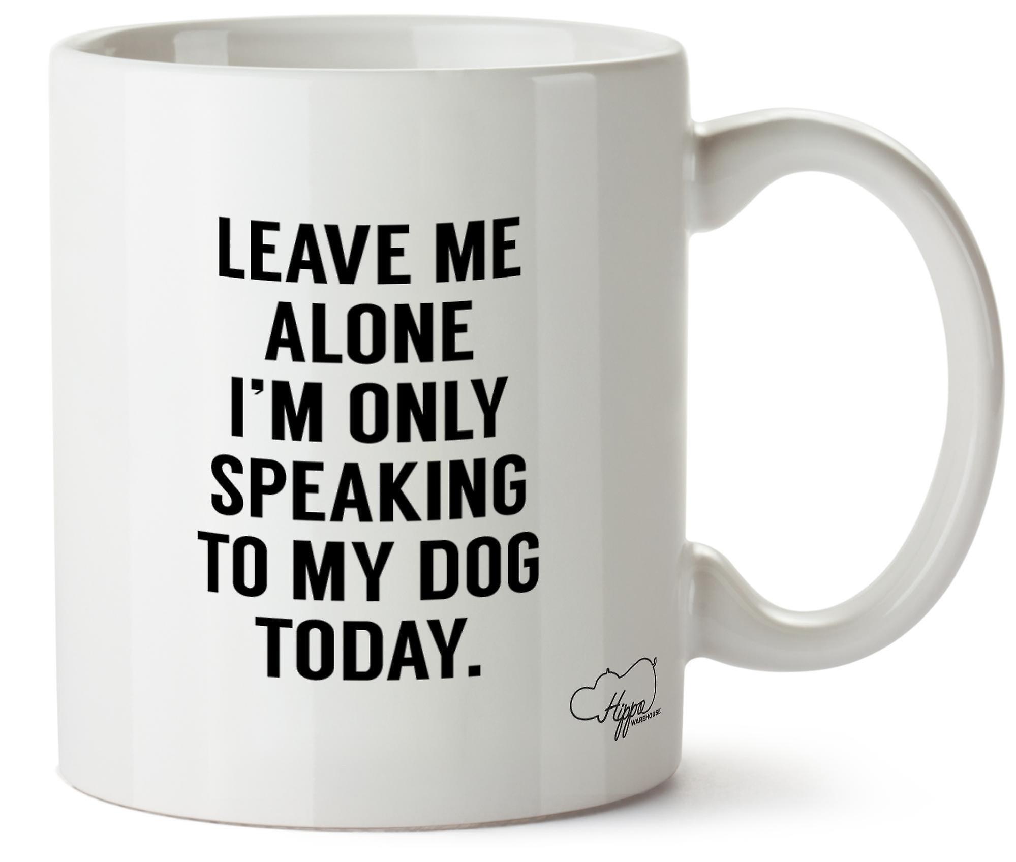 Hippowarehouse оставить меня в покое, сегодня я выступаю для моей собаки печатных кружка чашка керамическая 10 oz