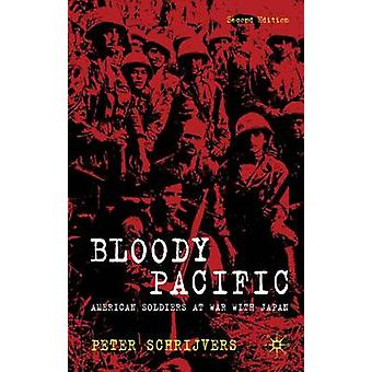 Bloody Pacific American Soldiers at War with Japan by Schrijvers & Peter