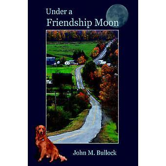 Onder een maan van de vriendschap door Bullock & John M
