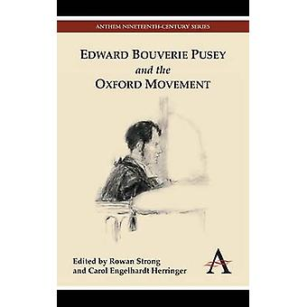 Edward Bouverie Pusey and the Oxford Movement by Strong & Rowan