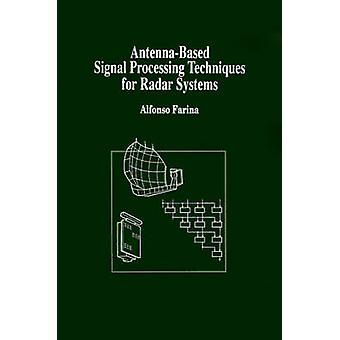 AntennaBased Signal Processing Techniques for Radar Systems by Farina & Alfonso