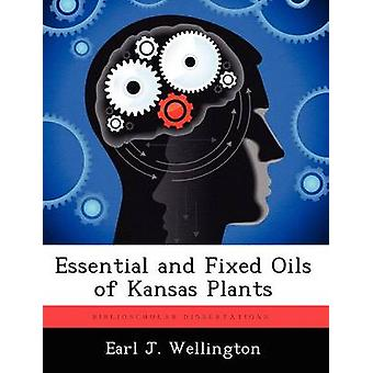 Wesentliche und festen Öle von Kansas Pflanzen von Wellington & Earl J.