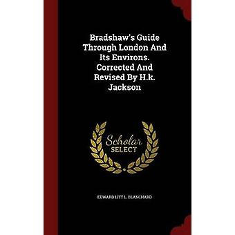 Bradshaws Guide Through London And Its Environs. Corrected And Revised By H.k. Jackson by Edward Litt L. Blanchard