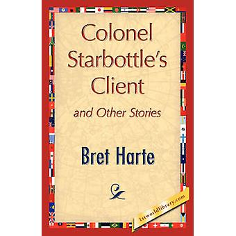 Colonel Starbottles Client and Other Stories par Harte & Bret