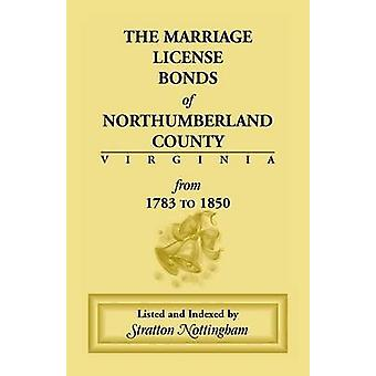 Marriage License Bonds of Northumberland County Virginia From 1783 to 1850 by Nottingham & Stratton