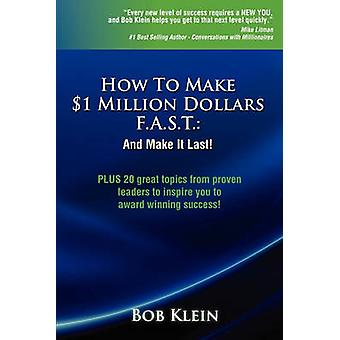 How to Make 1 Million Dollars F.A.S.T. by Klein & Bob