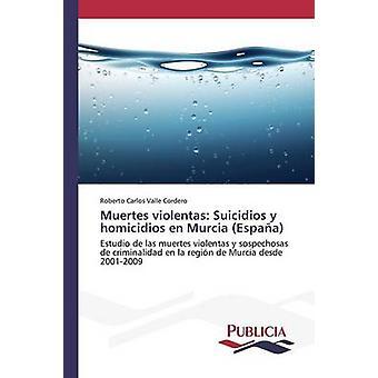 Muertes violentas Suicidios y homicidios nl Murcia Espaà door Valle Cordero Roberto Carlos
