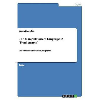 The Manipulation of Language in FrankensteinClose analysis of Volume II chapter IV by Marsden & Laura