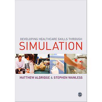 Developing Healthcare Skills Through Simulation by Matthew Aldridge -