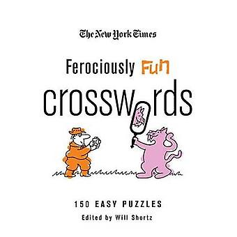 The New York Times Ferociously Fun Crosswords - 150 Easy Puzzles by Th