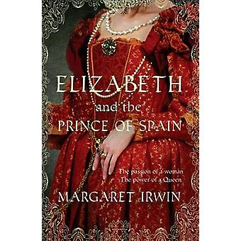 Elizabeth & the Prince of Spain by Margaret Irwin - 9780749012625