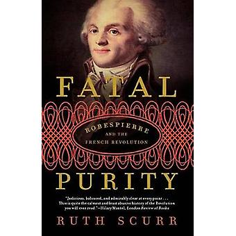 Fatal Purity - Robespierre and the French Revolution by Ruth Scurr - 9