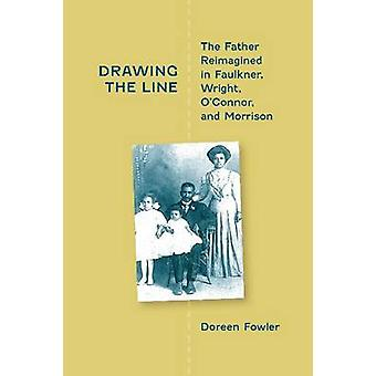 Drawing the Line - The Father Reimagined in Faulkner - Wright - O'Conn