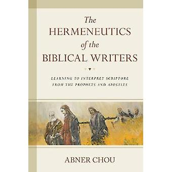 The Hermeneutics of the Biblical Writers - Learning to Interpret Scrip