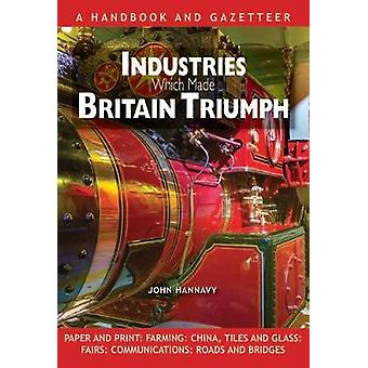 Industries Which Made Britain Triumph by John Hannavy - 9780857101112