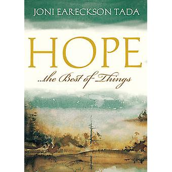 Hope...the Best of Things by Joni Eareckson Tada - 9781433502194 Book