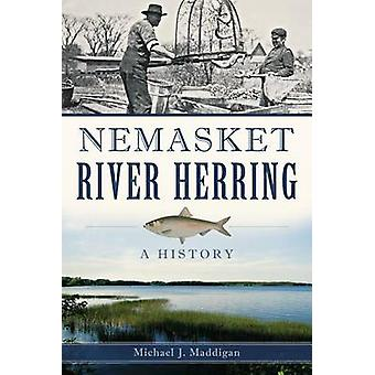Nemasket River Herring - A History by Michael J Maddigan - 97816261966