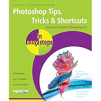 Photoshop Tips - Tricks & Shortcuts in Easy Steps - Covers All Version