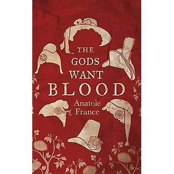 The Gods Want Blood by Anatole France - Douglas Parmee - 978184749319