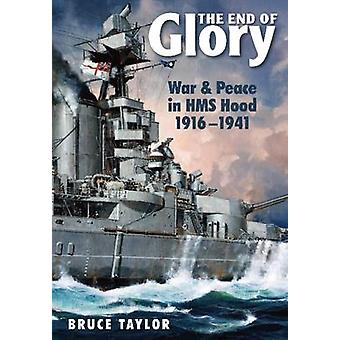 The End of Glory - War & Peace in HMS Hood 1916-1941 by Bruce Taylor -