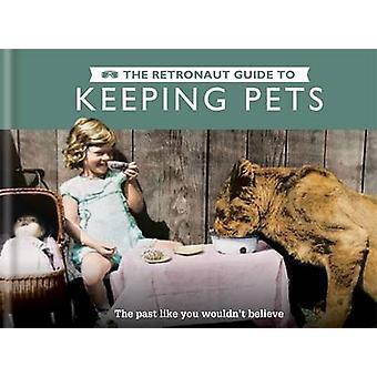 De Retronaut gids voor het houden van huisdieren door Chris wild-9781781572993 boek