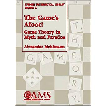 The Game's Afoot! - Game Theory in Myth and Paradox by Alexander Mehlm