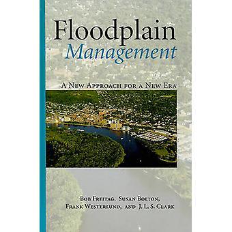 Floodplain Management - A New Approach for a New Era by Robert Freitag
