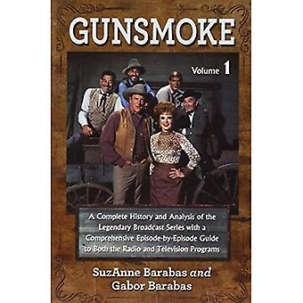 Gunsmoke: Uma história completa e análise da lendária série transmissão com um guia de episódio-por-episódio completo