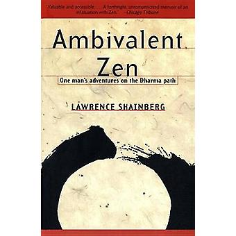 Ambivalent Zen One Mans Adventures on the Dharma Path by Shainberg & Lawrence