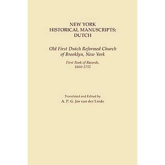 New York Historical Manuscripts Dutch. Old First Dutch Reformed Church of Brooklyn New York. First Book of Records 16001752 by van der Linde & A.P.G. Jos