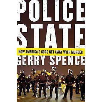 Police State - How America's Cops Get Away with Murder by Gerry Spence