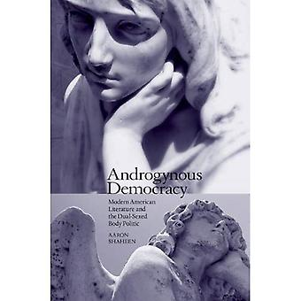 Androgynous Democracy: Modern American Literature and the Dual-Sexed Body Politic