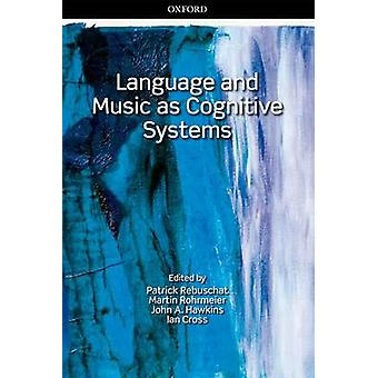 Language and Music as Cognitive Systems by Patrick Rebuschat