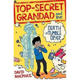 TopSecret Grandad and Me Death by Tumble Dryer by David MacPhail