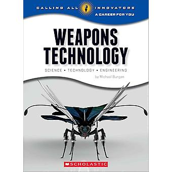 Weapons Technology Science Technology and Engineering par Michael Burgan