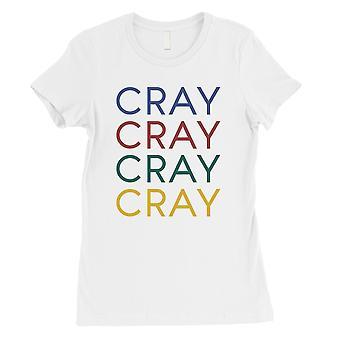 365 Printing Cray Womens White Funny Saying Entertaining T-Shirt Gift For Friend