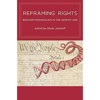 Reframing Rights by Contributions by Sheila Jasanoff & Contributions by Alex Wellerstein & Contributions by Giuseppe Testa & Contributions by Ingrid Metzler & Contributions by Jay Aronson & Contributions by David E Winic