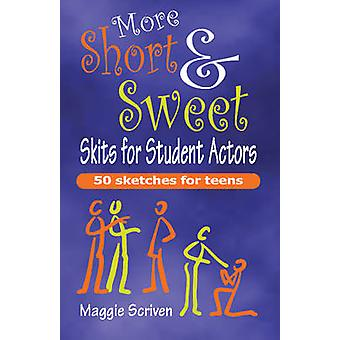 More Short  Sweet Skits for Student Actors by Maggie Scriven