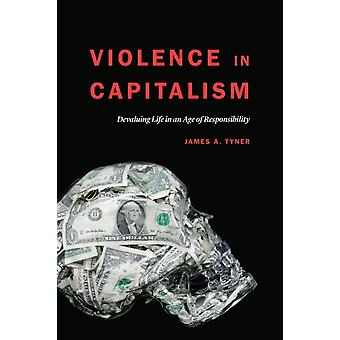 Violence in Capitalism Devaluing Life in an Age of Responsibility by Tyner & James A.