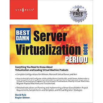 The Best Damn Server Virtualization Book Period Including VMware Xen and Microsoft Virtual Server by Dittner & Rogier